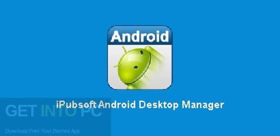 iPubsoft Android Desktop Manager Free Download