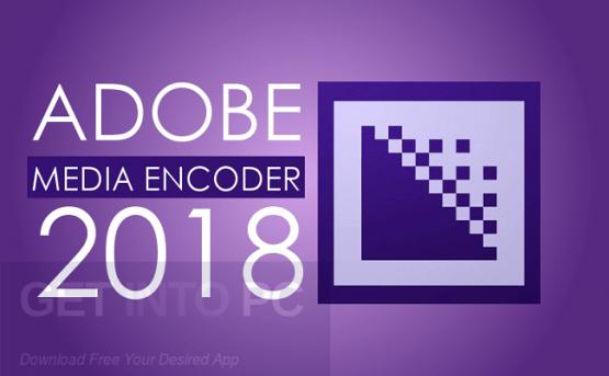 Adobe Media Encoder CC 2018 v12.0.1.64 Free Download